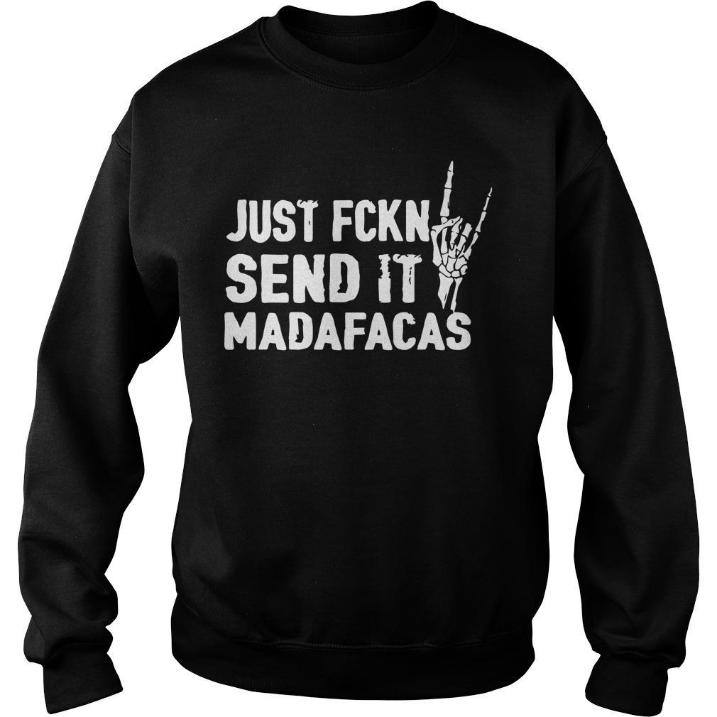 Just Fckn Send It Madafacas Sweater