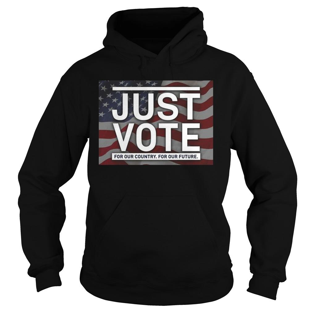 Just Vote For Our Country For Our Future Hoodie