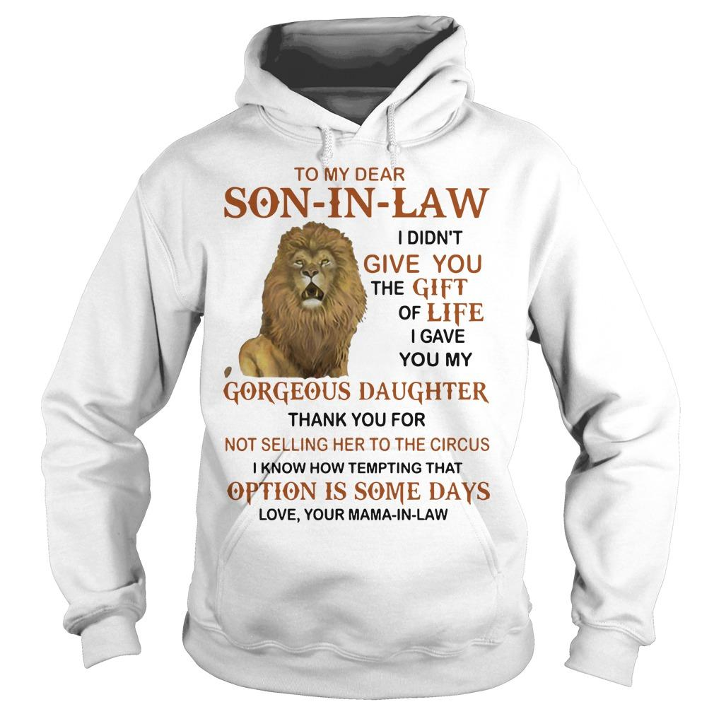 Lion To My Dear Son In Law I Didn't Give You The Gift Of Life Hoodie