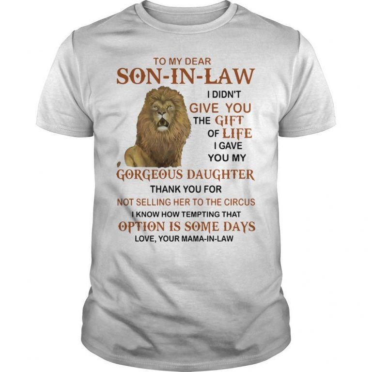 Lion To My Dear Son In Law I Didn't Give You The Gift Of Life Shirt