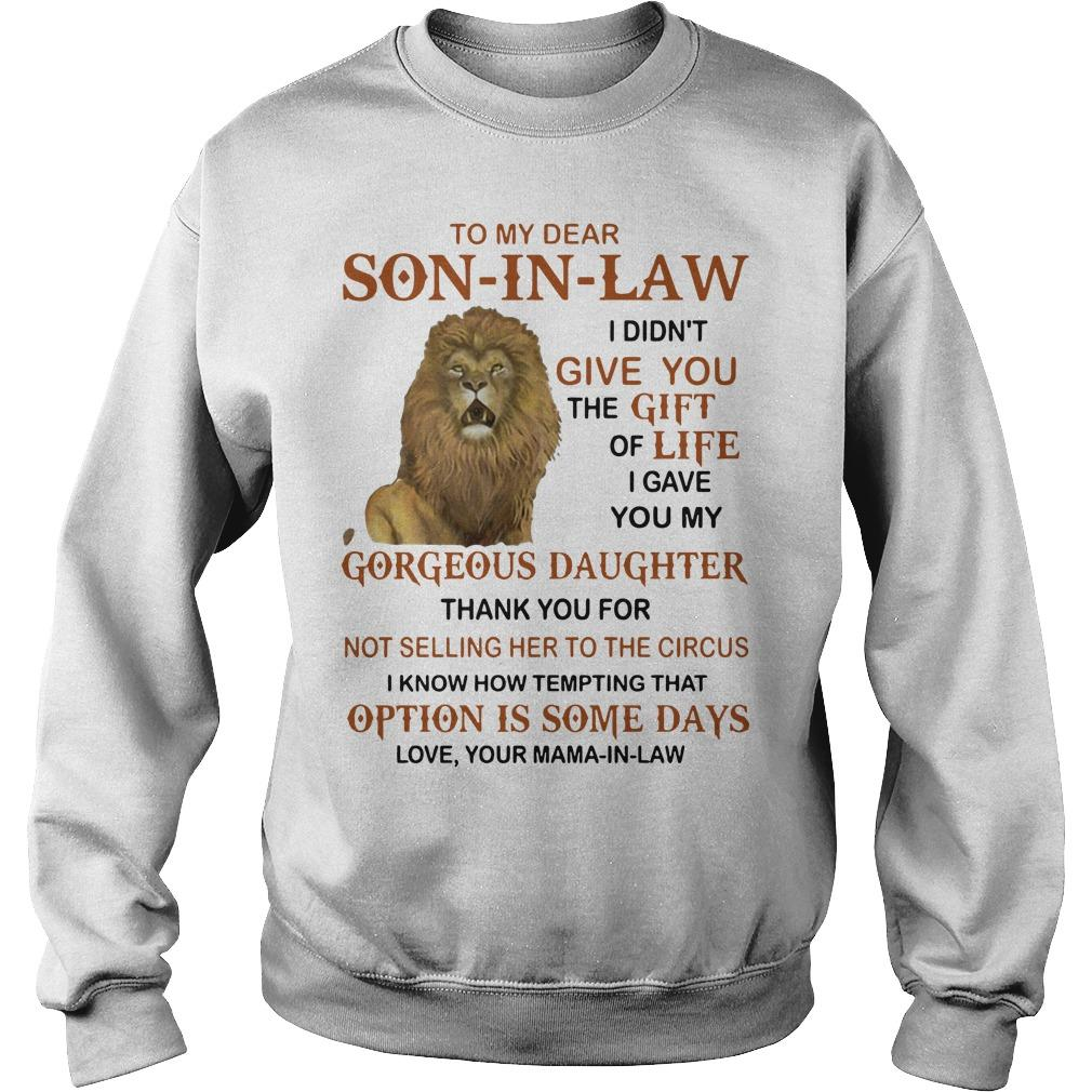 Lion To My Dear Son In Law I Didn't Give You The Gift Of Life Sweater