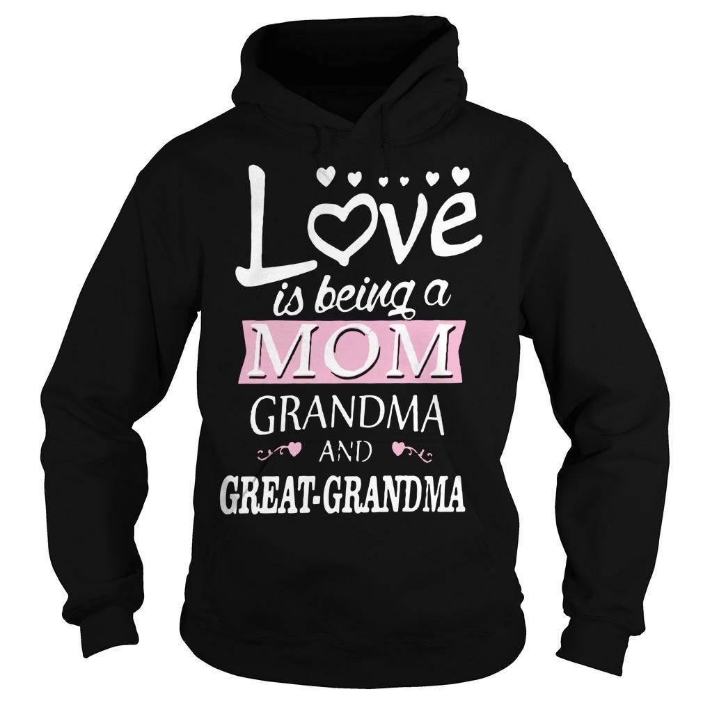 Love Is Being A Mom Grandma And Great Grandma Hoodie