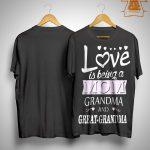 Love Is Being A Mom Grandma And Great Grandma Shirt