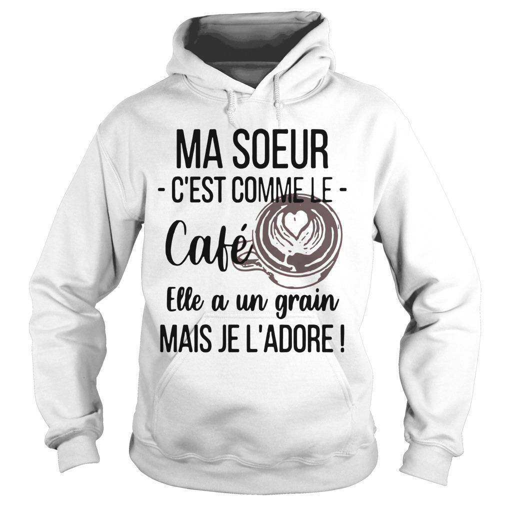 Ma Soeur C'est Comme Le Café Elle A Un Grain Hoodie