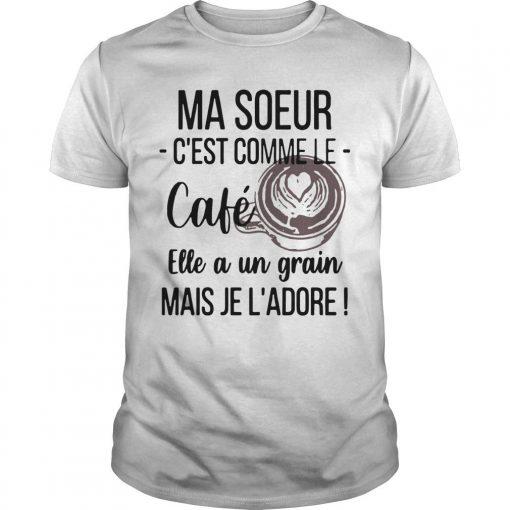 Ma Soeur C'est Comme Le Café Elle A Un Grain Shirt