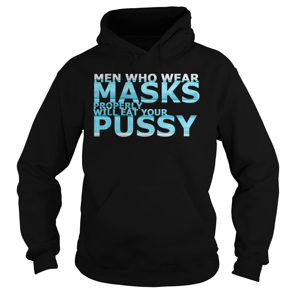Men Who Wear Masks Properly Will Eat Your Pussy Hoodie