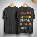 Messy Bun Coffee Run Gangsta Rap I Need A Nap Shirt