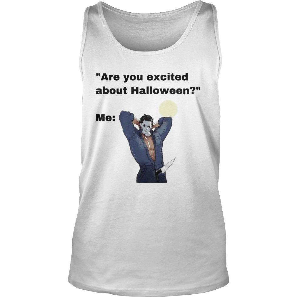 Michael Myers Are You Excited About Halloween Tank Top
