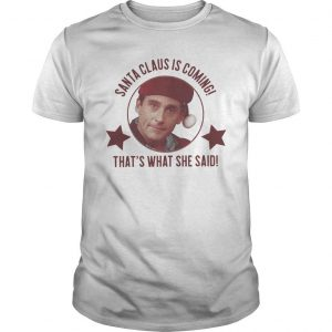 Michael Scott Santa Claus Is Coming That's What She Said Shirt
