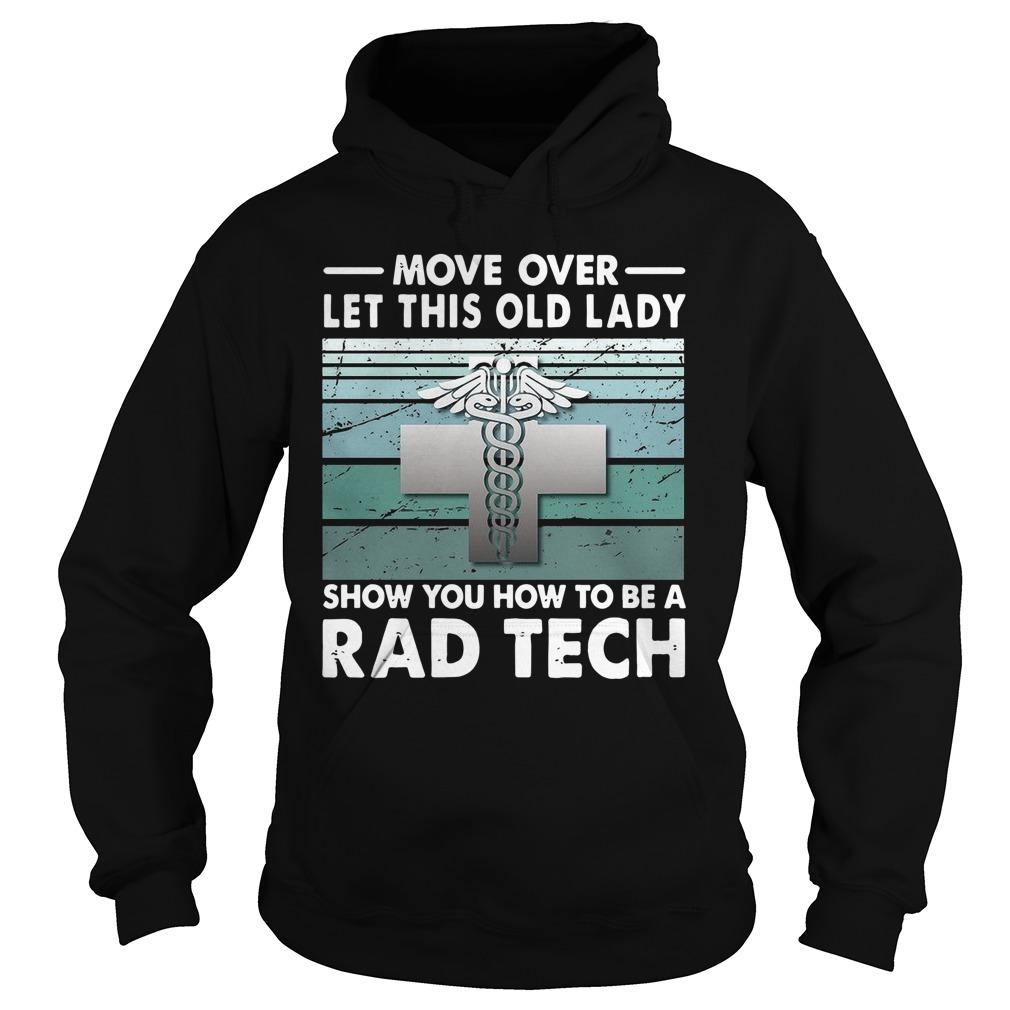 Move Over Let This Old Lady Show You How To Be A Rad Tech Hoodie