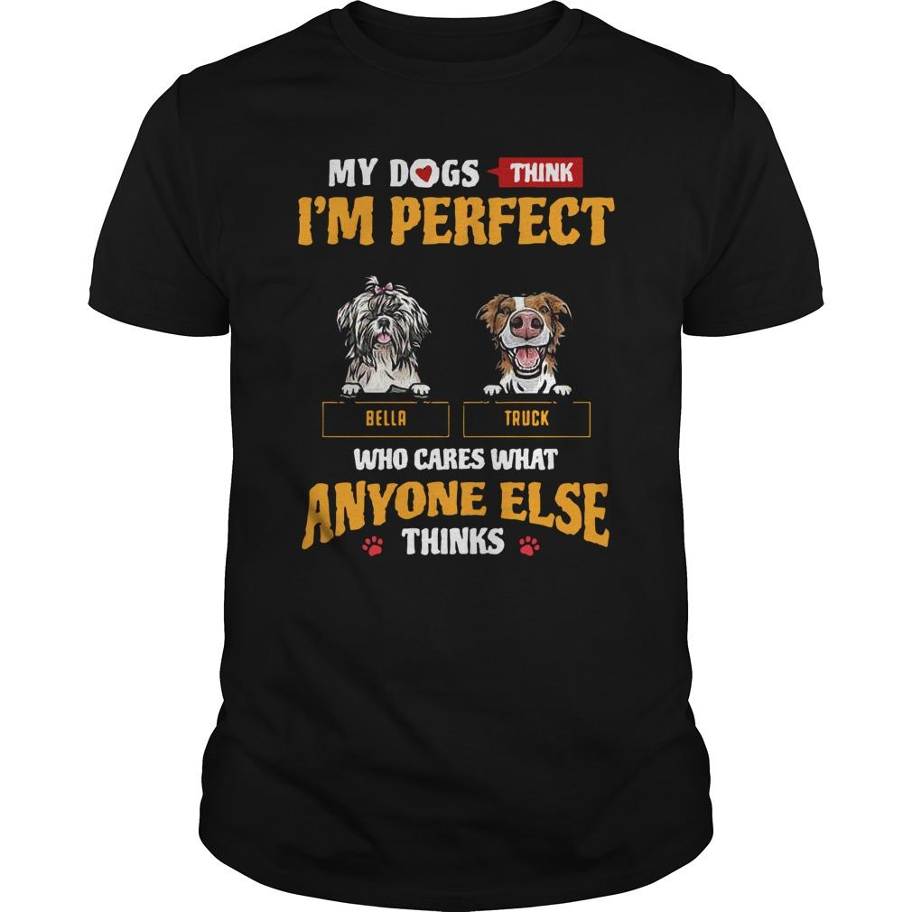 My Dogs Think I'm Perfect Who Cares What Anyone Else Thinks Longsleeve
