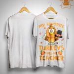 My Favorite Turkeys Call Me Teacher Shirt