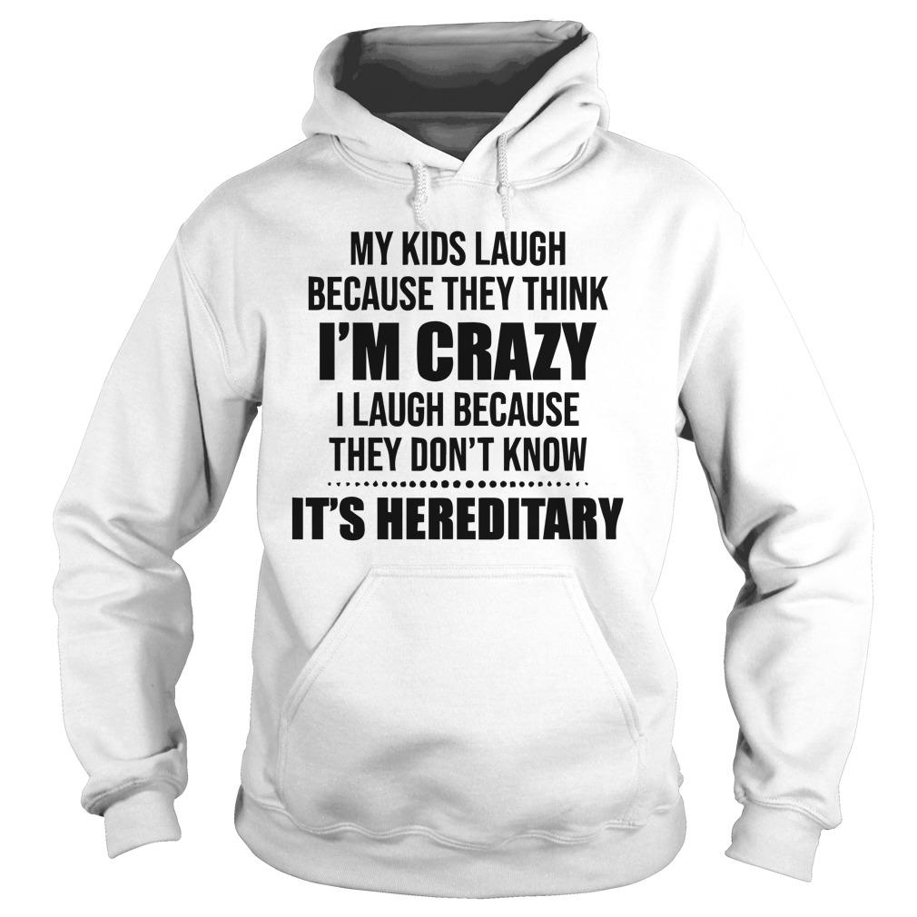 My Kids Laugh Because They Think I'm Crazy I Laugh Because Hoodie