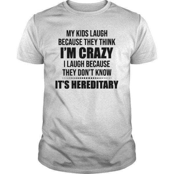 My Kids Laugh Because They Think I'm Crazy I Laugh Because Shirt