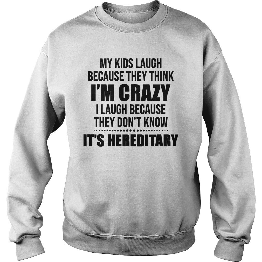My Kids Laugh Because They Think I'm Crazy I Laugh Because Sweater