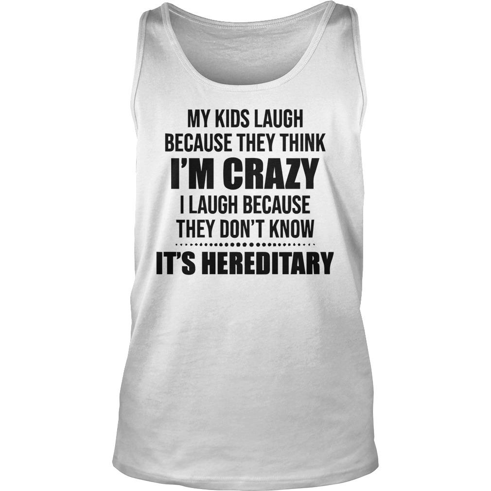 My Kids Laugh Because They Think I'm Crazy I Laugh Because Tank Top