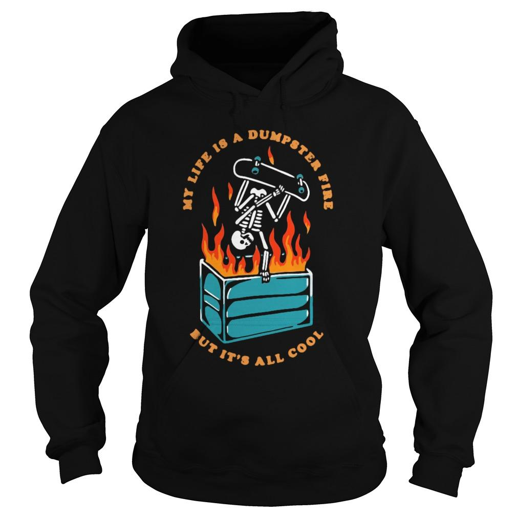 My Life Is A Dumpster Fire But It's All Cool Hoodie