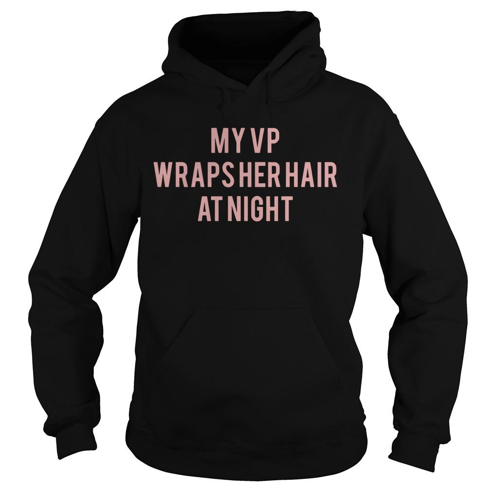 My Vp Wraps Her Hair At Night Hoodie