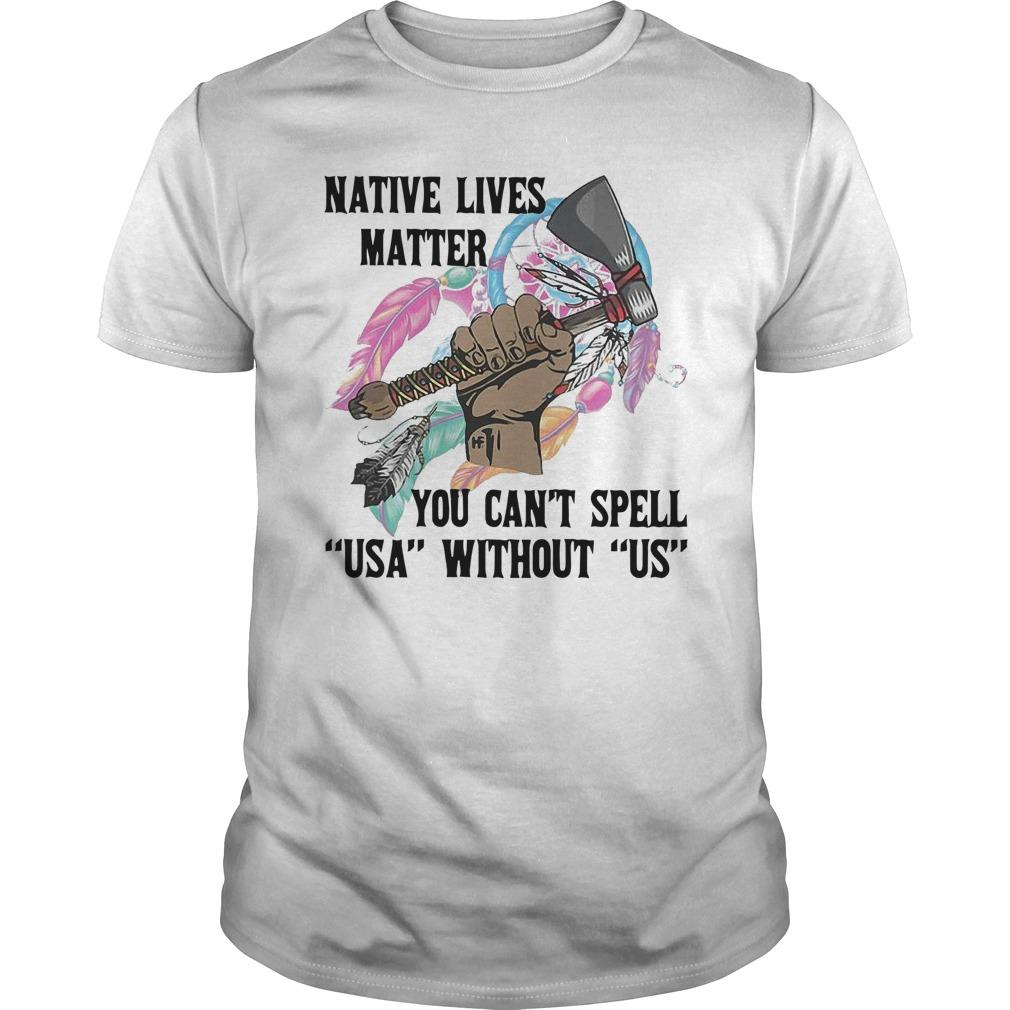 Native Lives Matter You Can't Spell Usa Without Us Longsleeve