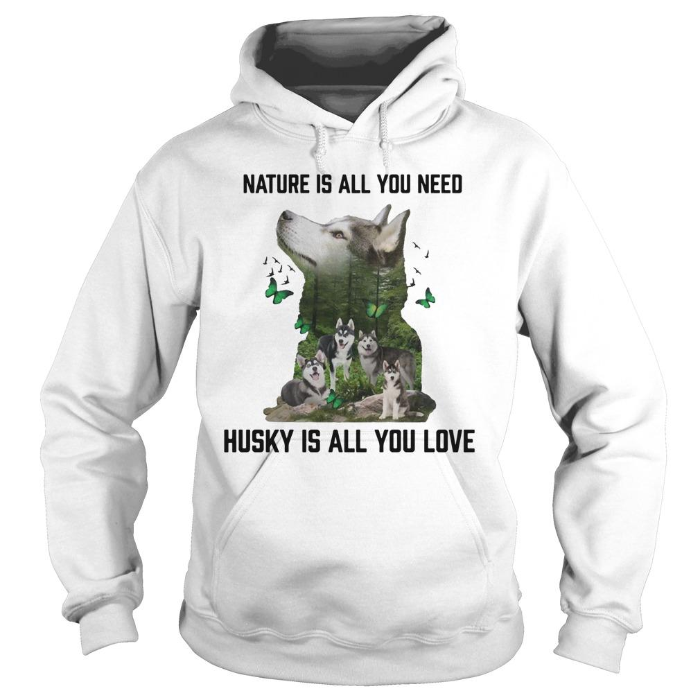 Nature Is All You Need Husky Is All You Love Hoodie