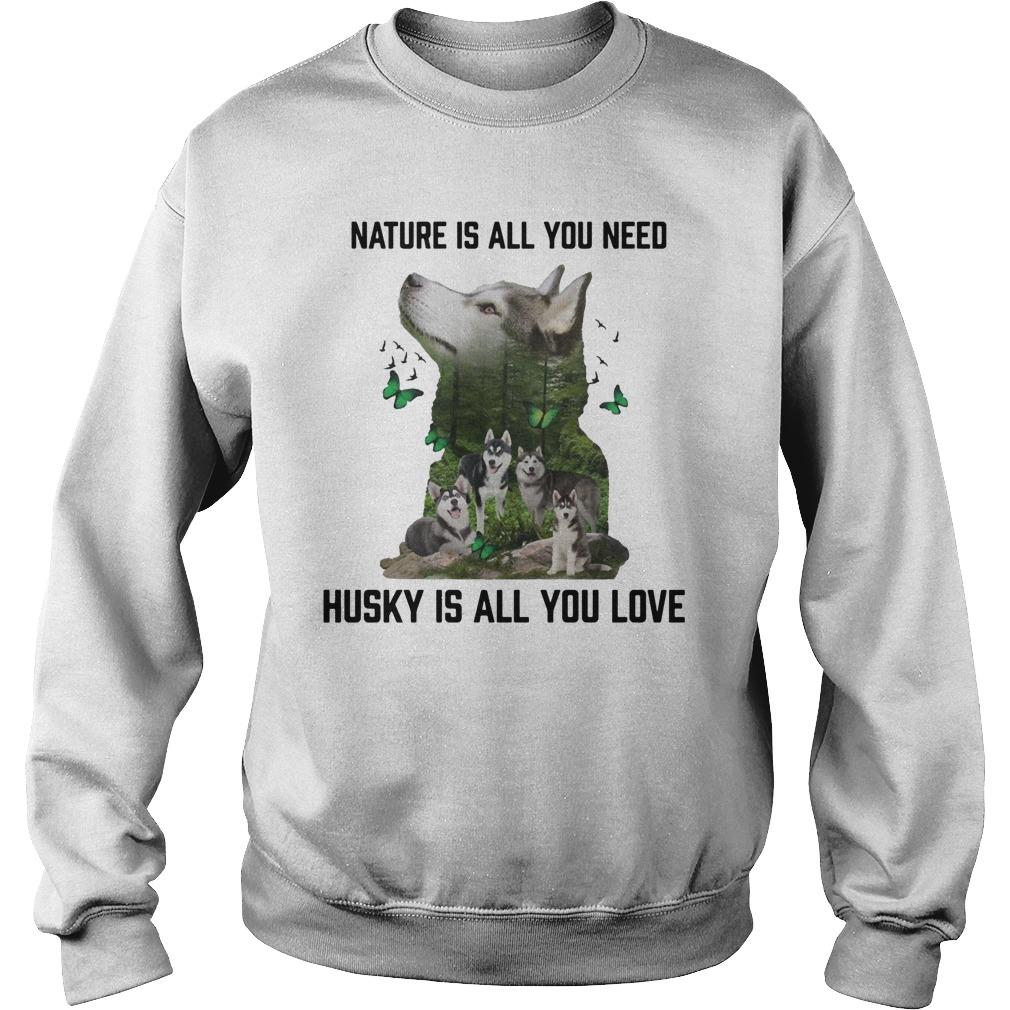 Nature Is All You Need Husky Is All You Love Sweater