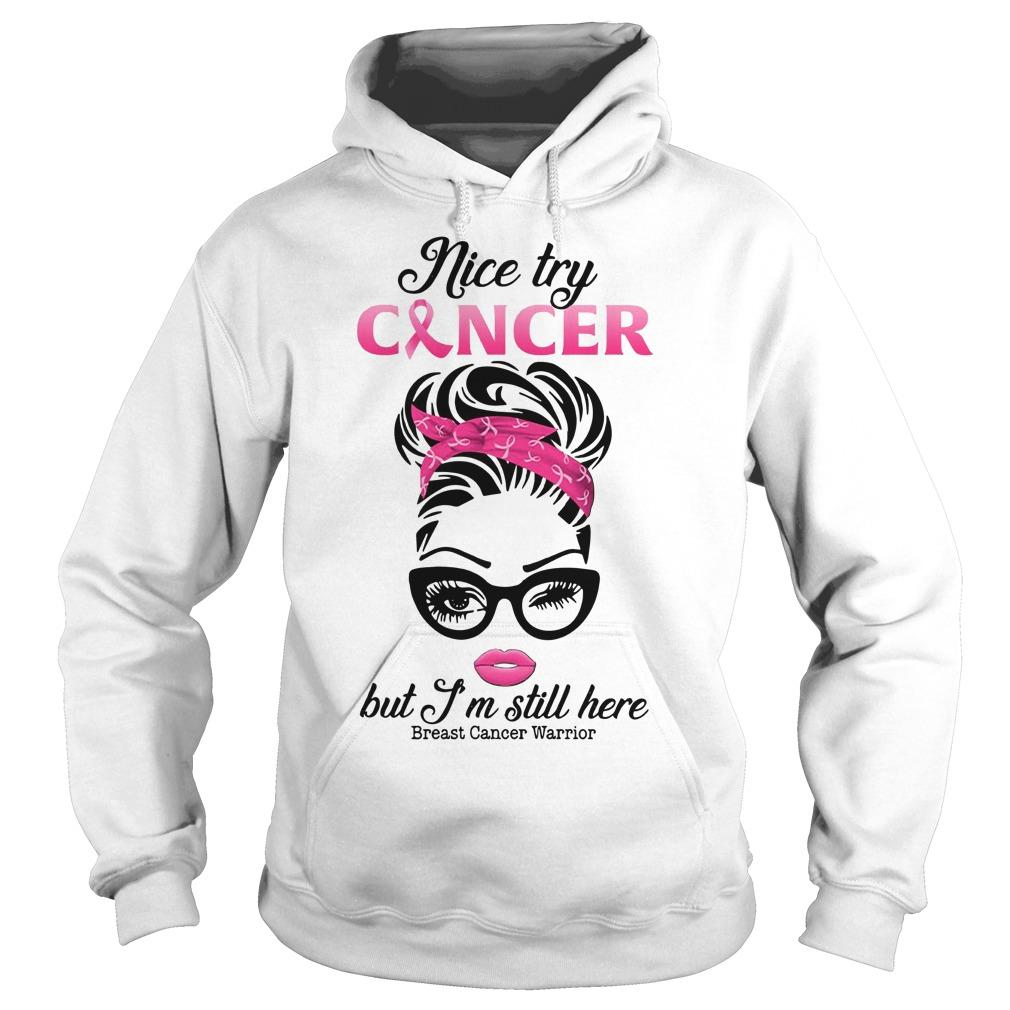 Nice Try Cancer But I'm Still Here Breast Cancer Warrior Hoodie
