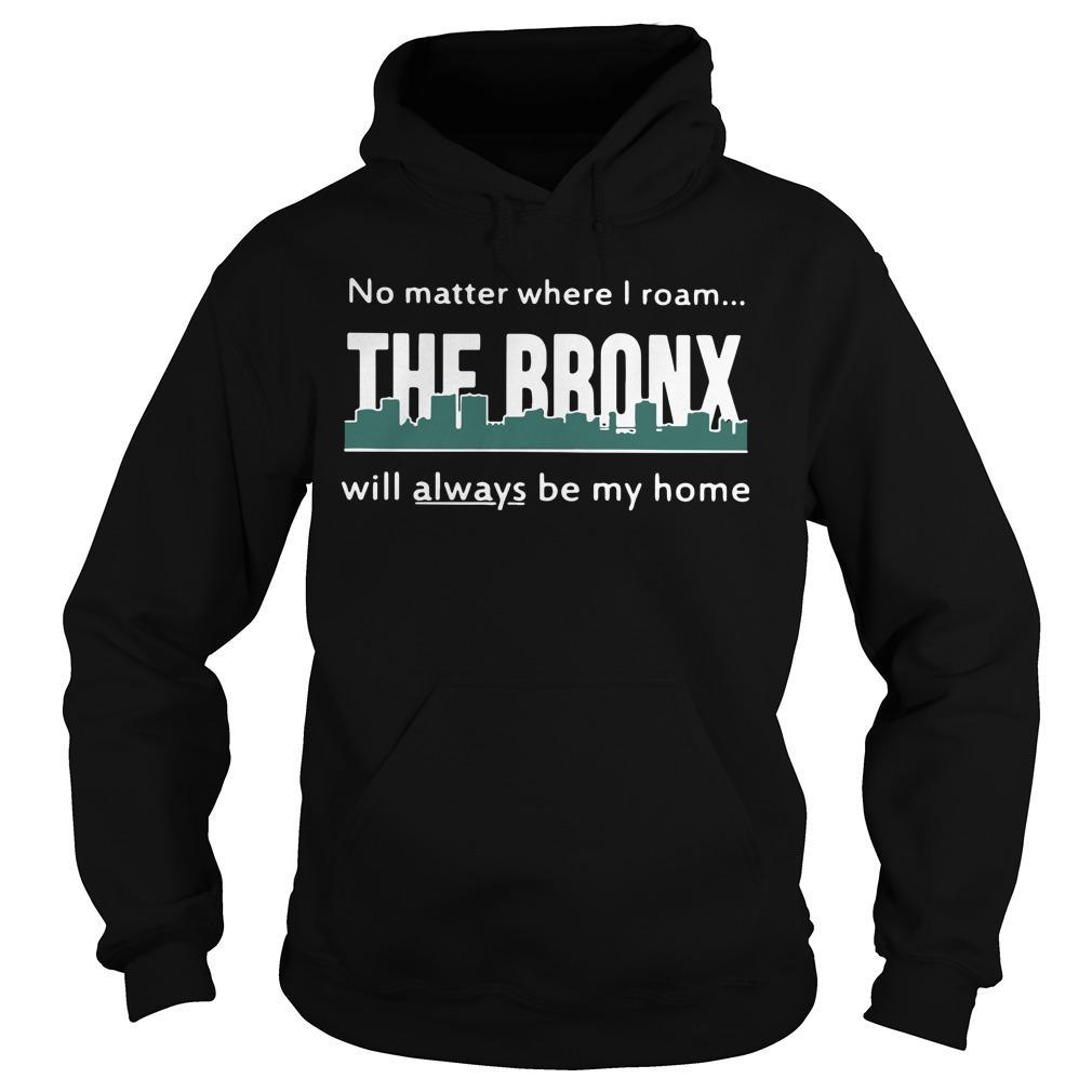 No Matter Where I Roam The Bronx Will Always Be My Home Hoodie