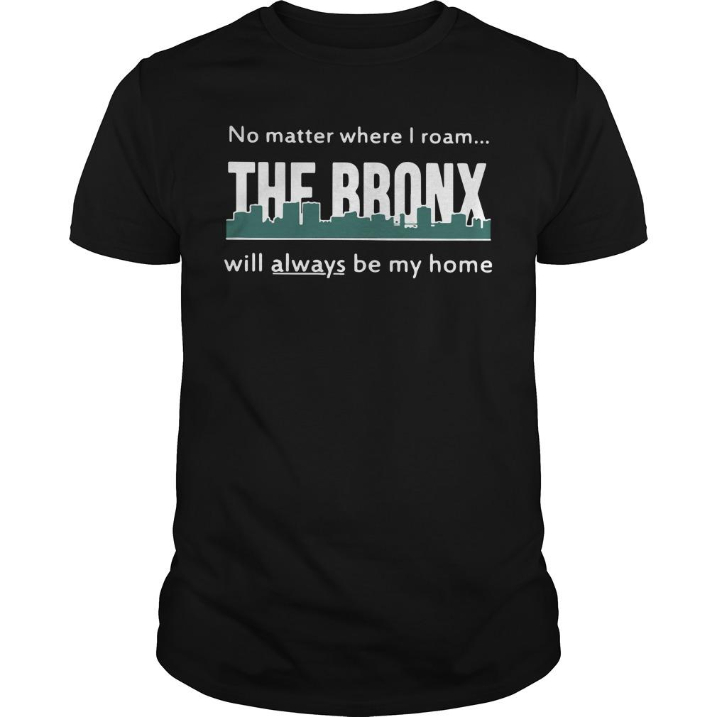 No Matter Where I Roam The Bronx Will Always Be My Home Longsleeve