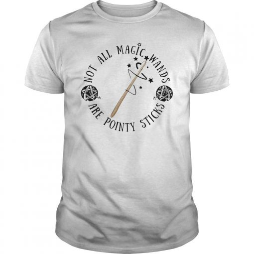 Not All Magic Wands Are Pointy Sticks Shirt