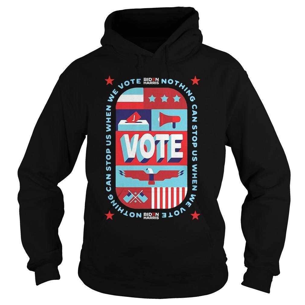 Nothing Can Stop Us When We Vote Biden Harris Hoodie