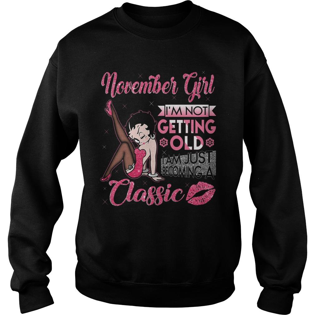 November Girl I'm Not Getting Old I Am Just Becoming A Classic Sweater