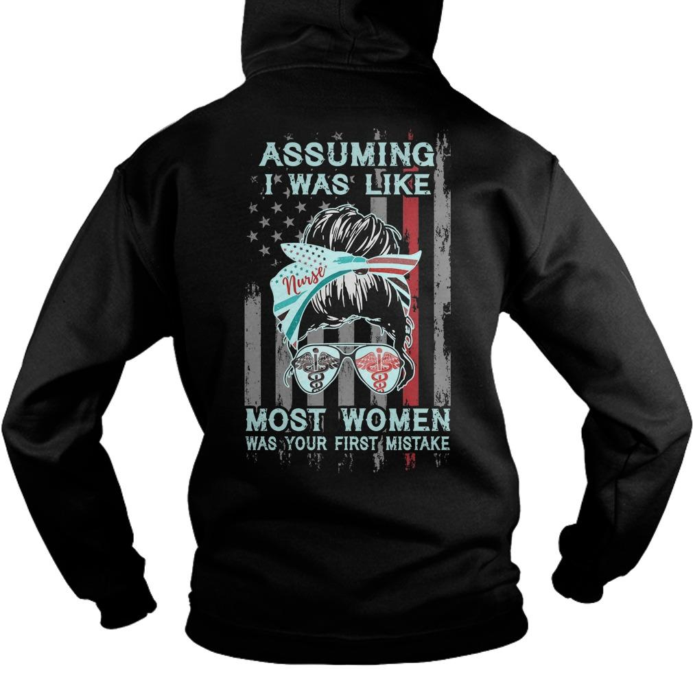 Nurse Assuming I Was Like Most Women Was Your First Mistake Hoodie