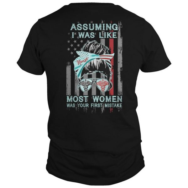 Nurse Assuming I Was Like Most Women Was Your First Mistake Shirt