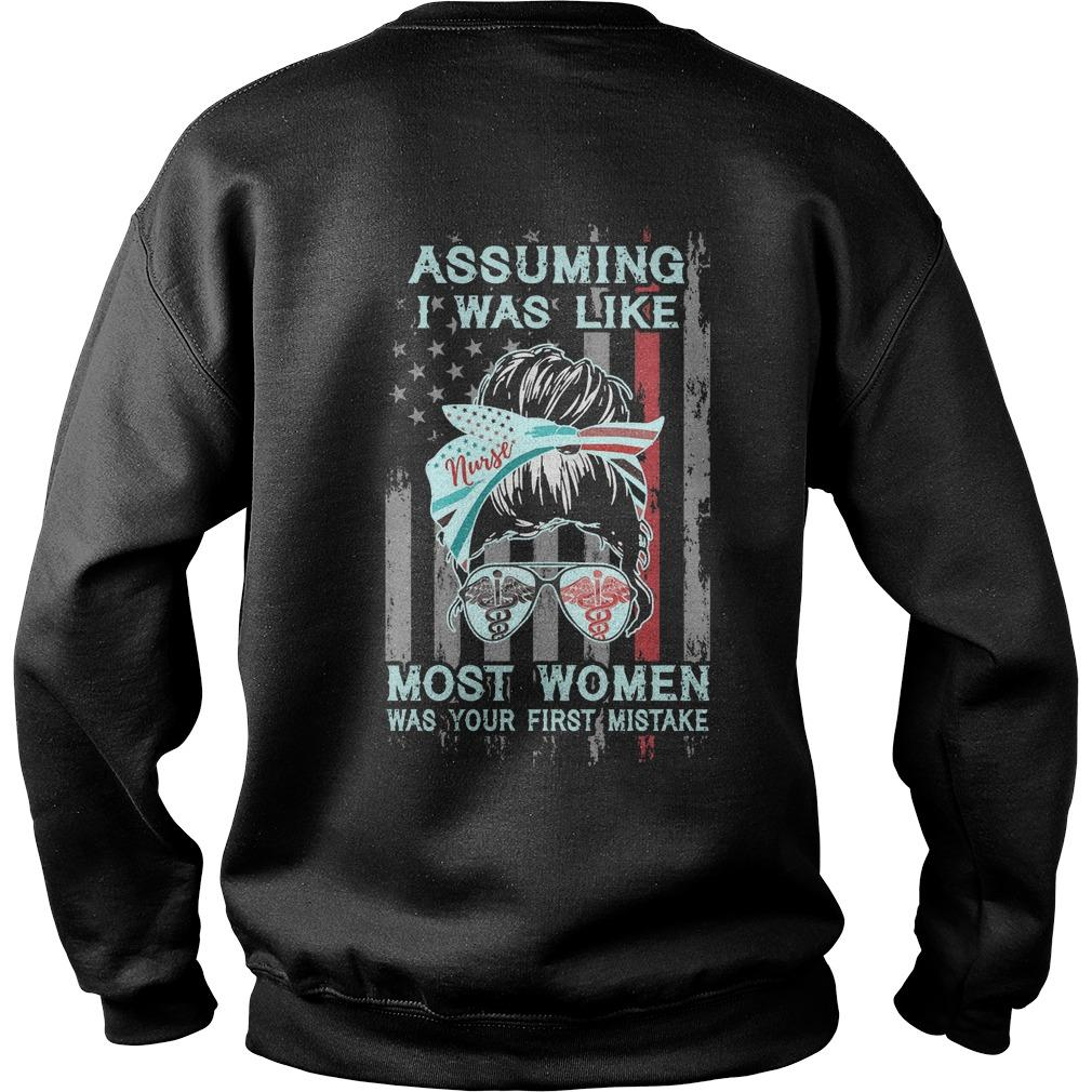 Nurse Assuming I Was Like Most Women Was Your First Mistake Sweater