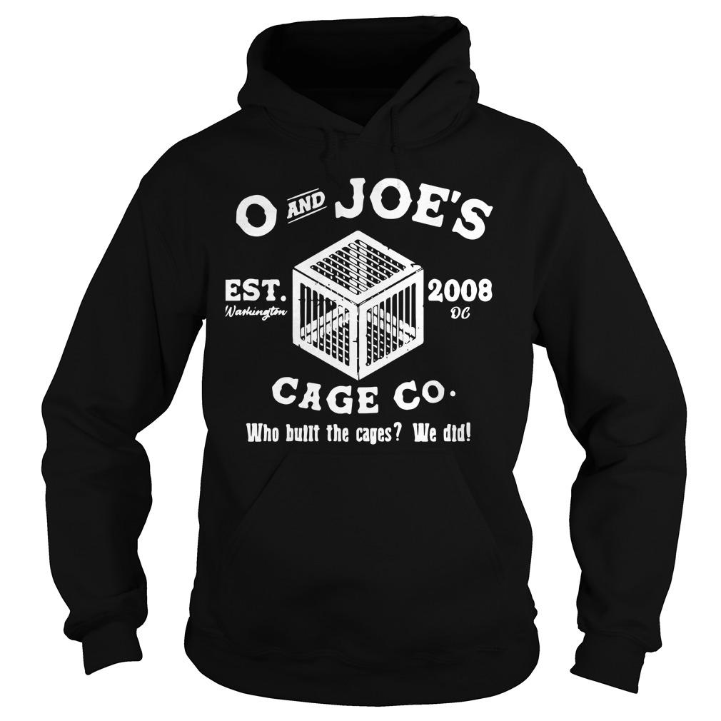 O And Joe's Est 2008 Cage Co Who Built The Cages We Did Hoodie