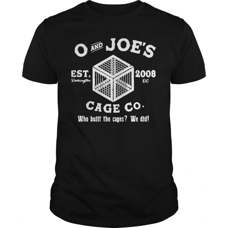 O And Joe's Est 2008 Cage Co Who Built The Cages We Did Shirt