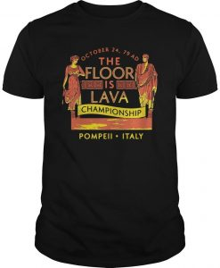 October 24 79 Ad The Floor Is Lava Championship Pompeii Italy Shirt