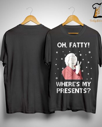 Oh Fatty Where's My Presents Shirt