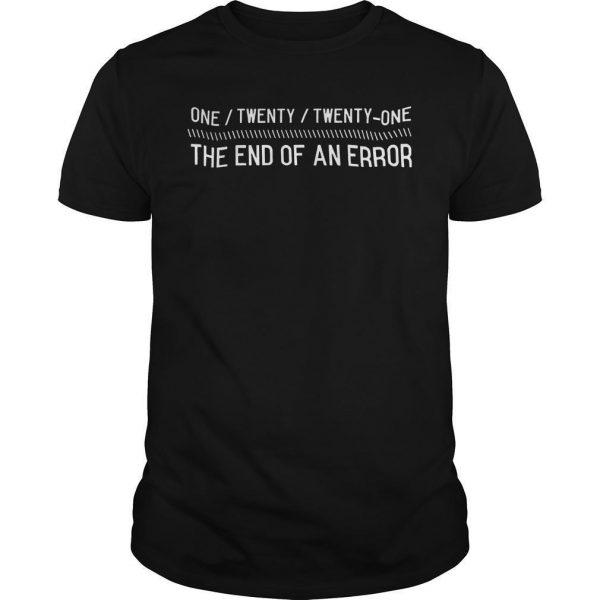 One Twenty Twenty One The End Of An Error Shirt