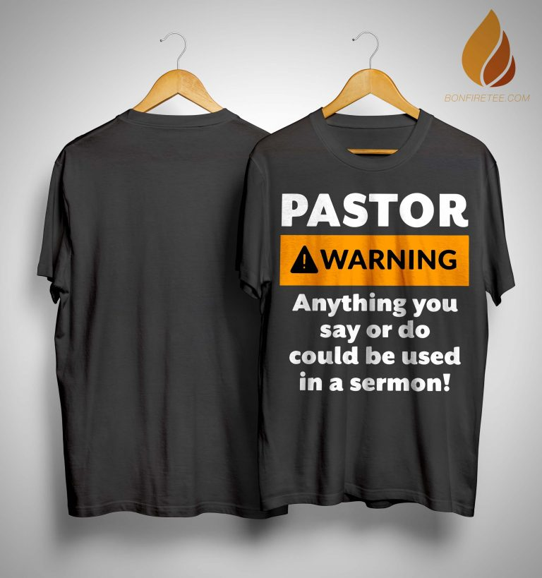 Pastor Warning Anything You Say Or Do Could Be Used In A Sermon Shirt