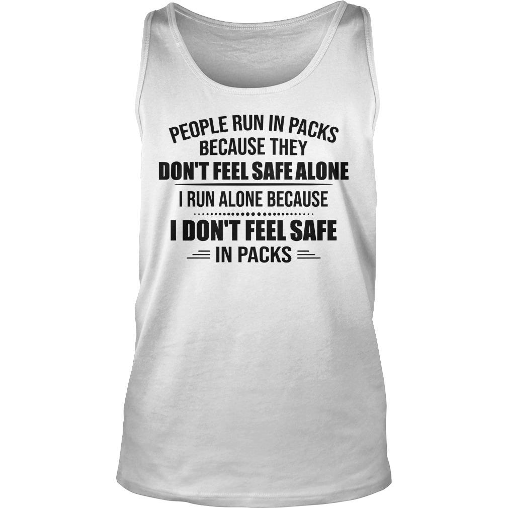People Run In Packs Because They Don't Feel Safe Alone Tank Top