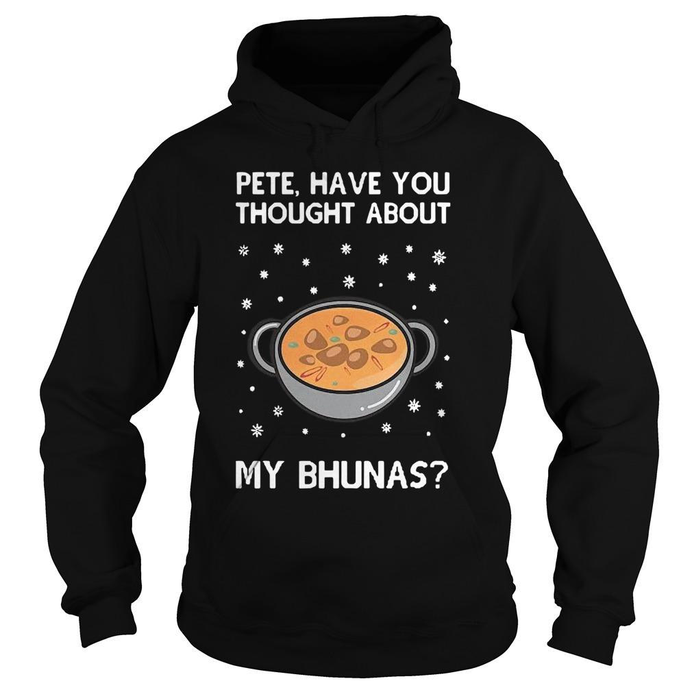 Pete Have You Thought About My Bhunas Hoodie