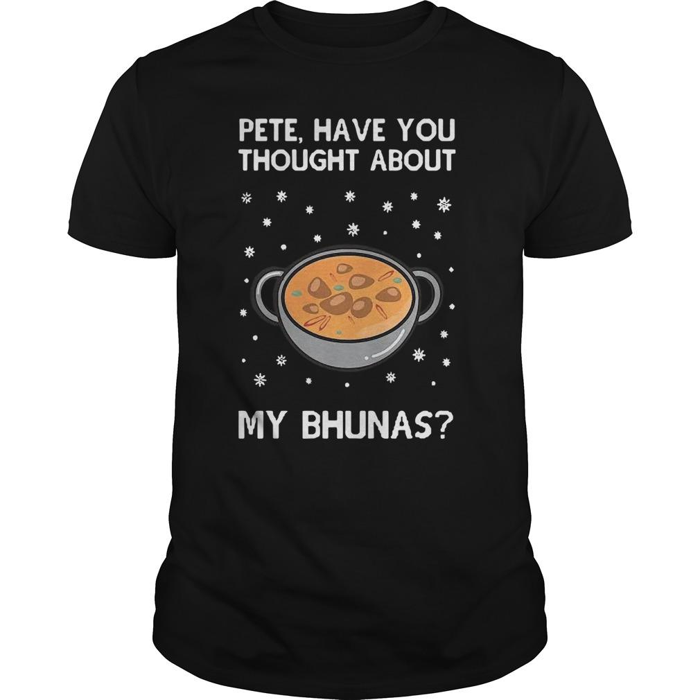 Pete Have You Thought About My Bhunas Longsleeve