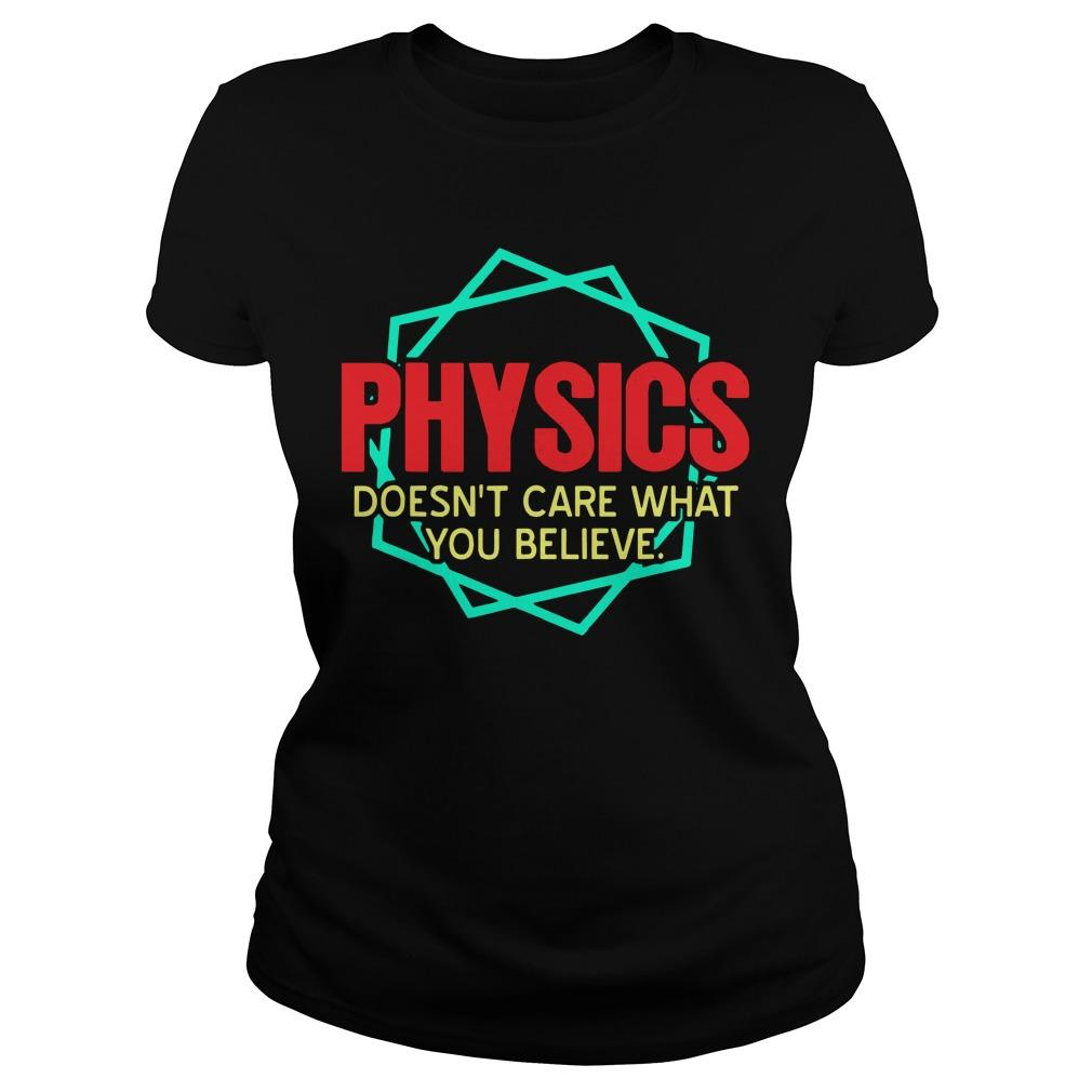 Physics Doesn't Care What You Believe Longsleeve