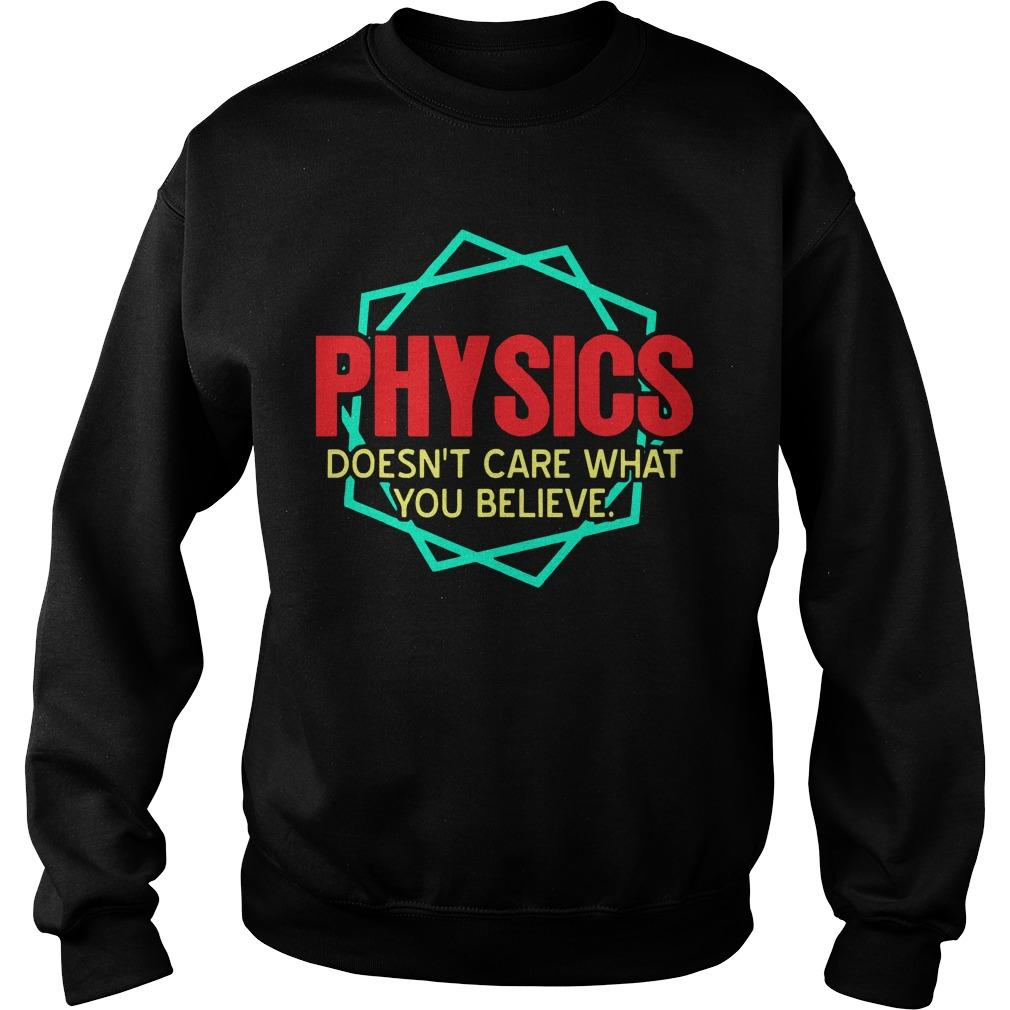 Physics Doesn't Care What You Believe Sweater