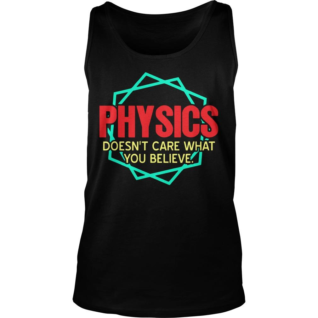 Physics Doesn't Care What You Believe Tank Top