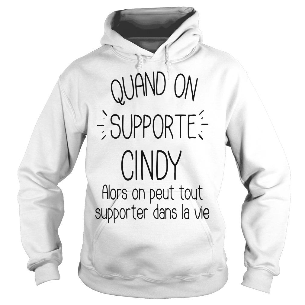 Quand On Supporte Cindy Alors On Peut Tout Supporter Dans Ta Vie Hoodie