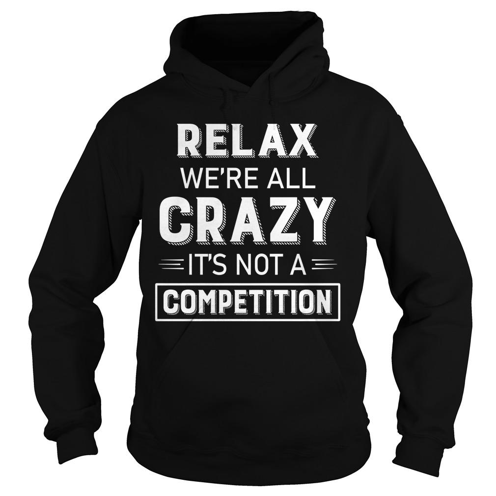 Relax We're All Crazy It's Not A Competition Hoodie