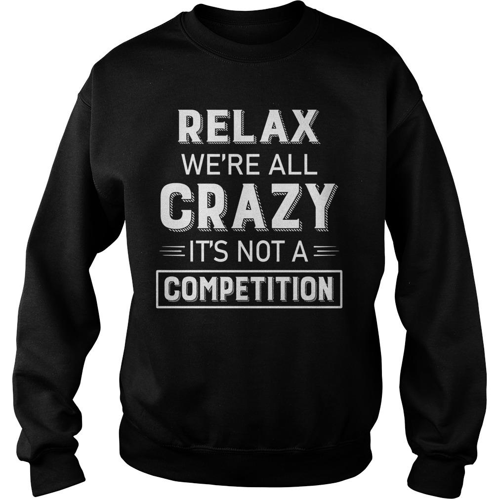 Relax We're All Crazy It's Not A Competition Sweater
