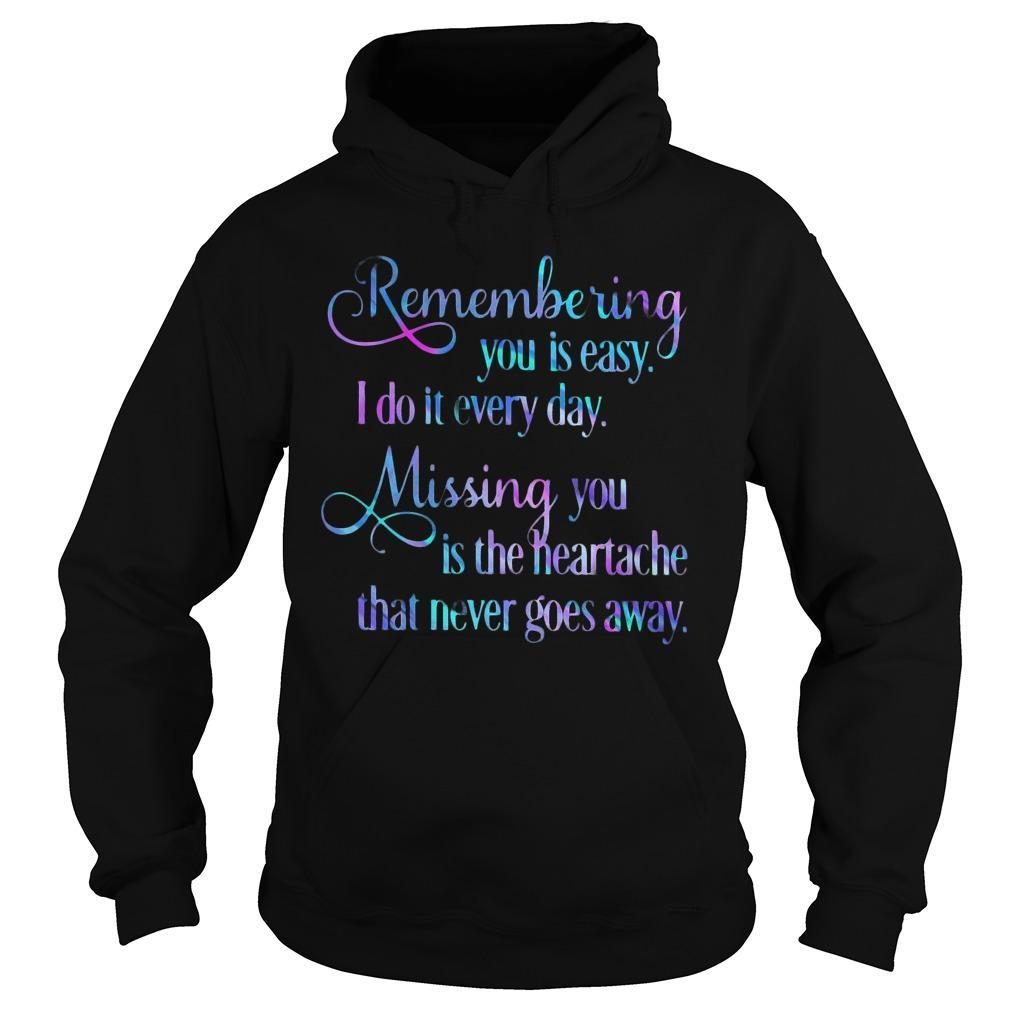 Remembering You Is Easy I Do It Everyday Missing You Is The Heartache Hoodie